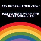 Ein bewegender Juni; Der Pride Month und die Fussball EM